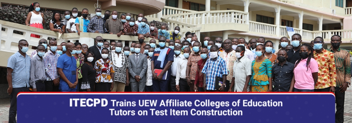 ITECPD Trains UEW Affiliate Colleges of Education Tutors on Test Item Construction